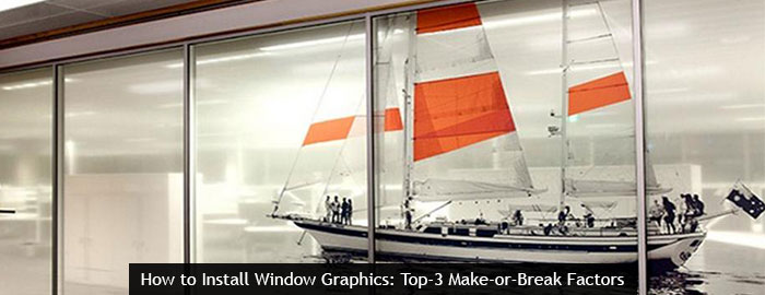 How to Install Window Graphics: Top-3 Make-or-Break Factors