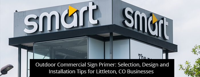 Outdoor Commercial Sign Primer: Selection, Design and Installation Tips for Littleton, CO Businesses